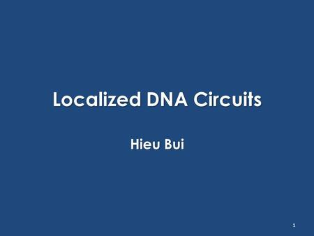Localized DNA Circuits Hieu Bui 1. Outline  Localized Kinetics & Modelling  Localized Hybridization Reactions  On Nanotracks  On DNA Origami 2.