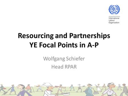 Resourcing and Partnerships YE Focal Points in A-P Wolfgang Schiefer Head RPAR.