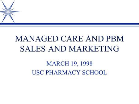 MANAGED CARE AND PBM SALES AND MARKETING MARCH 19, 1998 USC PHARMACY SCHOOL.