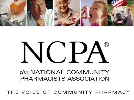 MEDICATION USE IN RURAL AMERICA ASSOCIATION UPDATES National Community Pharmacists Association Tina Schlecht, PharmD, MBA Director, Pharmacy Affairs.