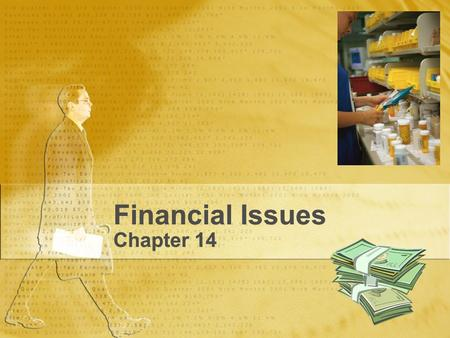 Financial Issues Chapter 14. Financial Issues Financial issues have a substantial influence on health care and pharmacy practice. In 1985 the average.