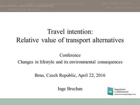 Travel intention: Relative value of transport alternatives Conference Changes in lifestyle and its environmental consequences Brno, Czech Republic, April.