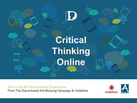 Part of the Be Strong Online Programme From The Diana Award Anti-Bullying Campaign & Vodafone Critical Thinking Online.