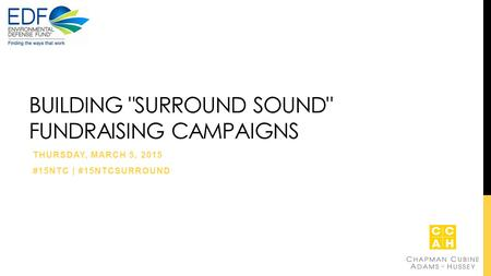 BUILDING SURROUND SOUND FUNDRAISING CAMPAIGNS THURSDAY, MARCH 5, 2015 #15NTC | #15NTCSURROUND.