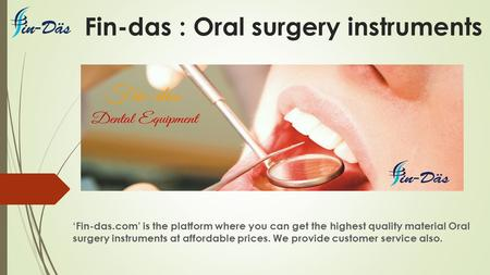Fin-das : Oral surgery instruments 'Fin-das.com' is the platform where you can get the highest quality material Oral surgery instruments at affordable.