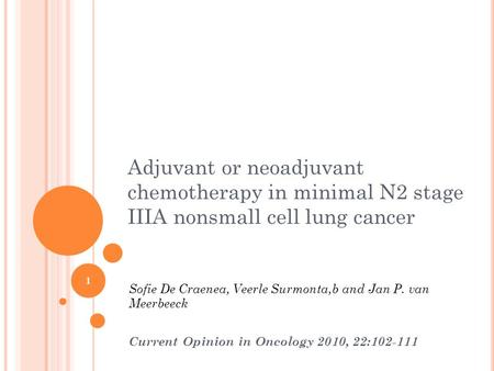 Adjuvant or neoadjuvant chemotherapy in minimal N2 stage IIIA nonsmall cell lung cancer Sofie De Craenea, Veerle Surmonta,b and Jan P. van Meerbeeck Current.