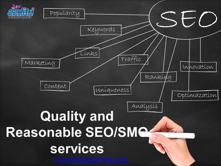 Quality and Reasonable SEO/SMO services www.aaditritechnology.com.