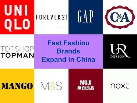Fast Fashion Brands Expand in China. Fast fashion, which provides affordable versions of new styles that can be brought from the catwalk into stores in.