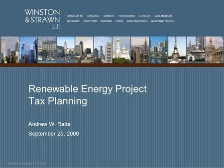 Winston & Strawn LLP © 2009 CHARLOTTE CHICAGO GENEVA HONG KONG LONDON LOS ANGELES MOSCOW NEW YORK NEWARK PARIS SAN FRANCISCO WASHINGTON, D.C. Renewable.