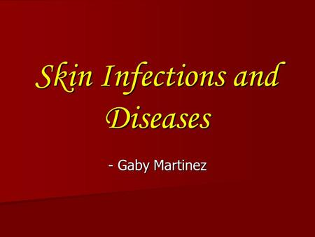 Skin Infections and Diseases - Gaby Martinez. So what will you be looking for? Physical assessment: Physical assessment: a) inspection b) palpation c)