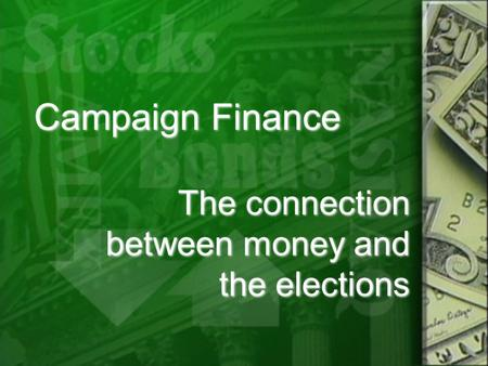 Campaign Finance The connection between money and the elections.