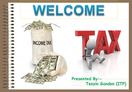 1 Presented By:- Tenzin Ganden (ITP). CONTENTS 1.Income Tax Basic Concepts 2.Income Tax Rates 3.Permanent Account Number (PAN) 4.Tax Deduction at Source/TAN.