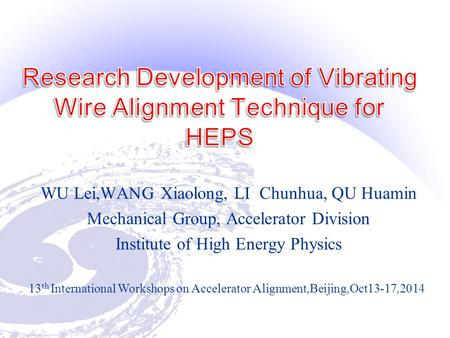 WU Lei,WANG Xiaolong, LI Chunhua, QU Huamin Mechanical Group, Accelerator Division Institute of High Energy Physics 13 th International Workshops on Accelerator.