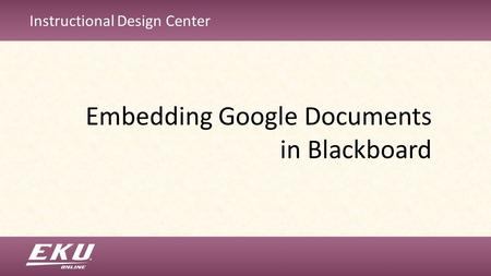 Instructional Design Center Embedding Google Documents in Blackboard.