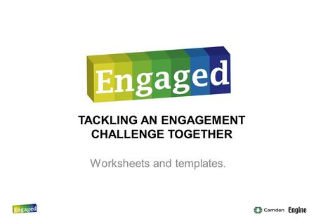TACKLING AN ENGAGEMENT CHALLENGE TOGETHER Worksheets and templates.