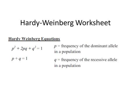 Hardy-Weinberg Worksheet. A population consists of 9% white sheep and 91% black sheep. What is the frequency of the black-wool allele if the black-wool.