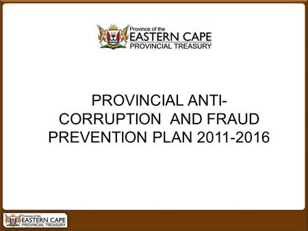 PROVINCIAL ANTI- CORRUPTION AND FRAUD PREVENTION PLAN 2011-2016.