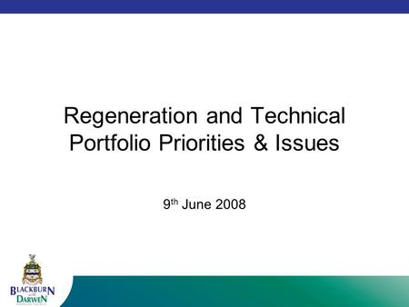 Regeneration and Technical Portfolio Priorities & Issues 9 th June 2008.