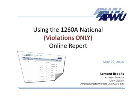 Using the 1260A National (Violations ONLY) Online Report May 20, 2015 Lamont Brooks Assistant Director Clerk Division American Postal Workers Union, AFL-CIO.