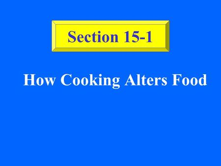 How Cooking Alters Food Section 15-1 ©2002 Glencoe/McGraw-Hill, Culinary Essentials Cooking Techniques Dry Cooking Techniques: Use a metal and the radiation.