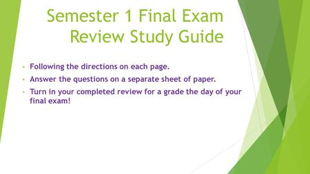 Semester 1 Final Exam Review Study Guide Following the directions on each page. Answer the questions on a separate sheet of paper. Turn in your completed.