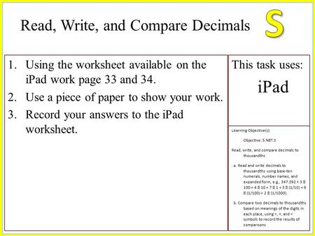 1.Using the worksheet available on the iPad work page 33 and 34. 2.Use a piece of paper to show your work. 3.Record your answers to the iPad worksheet.