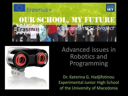 Advanced issues in Robotics and Programming Dr. Katerina G. Hadjifotinou Experimental Junior High School of the University of Macedonia.