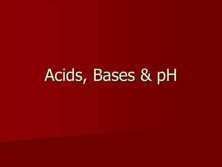 Acids, Bases & pH. Acids Has positive hydrogen ions (H+) Has positive hydrogen ions (H+) Sour Taste Sour Taste Reacts with Metals and Carbonates Reacts.