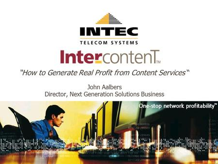 """How to Generate Real Profit from Content Services "" John Aalbers Director, Next Generation Solutions Business."