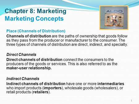 Chapter 8: Marketing Marketing Concepts Place (Channels of Distribution) Channels of distribution are the paths of ownership that goods follow as they.