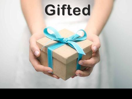 Gifted. What Makes a Good Gift? Giver Perceived Desirability Higher Value The effort and creativity involved Presentation Receiver Convenience, feasibility.