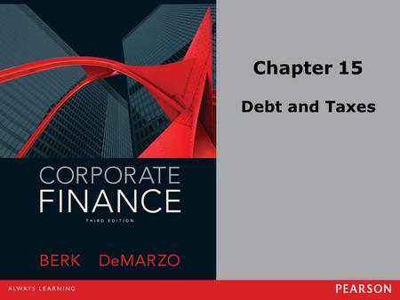 Chapter 15 Debt and Taxes. Copyright ©2014 Pearson Education, Inc. All rights reserved.15-2 15.1 The Interest Tax Deduction Corporations pay taxes on.