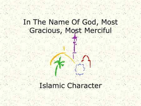 In The Name Of God, Most Gracious, Most Merciful Islamic Character.