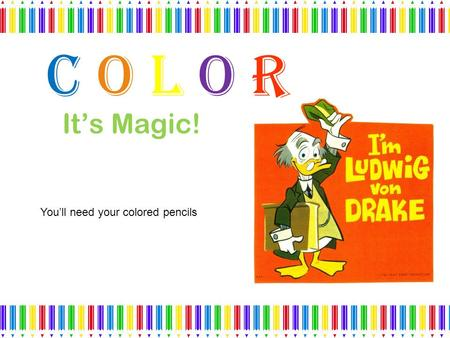 ColorColor It's Magic! You'll need your colored pencils.