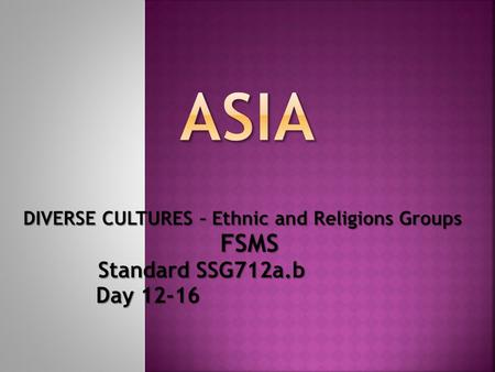 DIVERSE CULTURES – Ethnic and Religions Groups FSMS Standard SSG712a.b Standard SSG712a.b Day 12-16 Day 12-16.