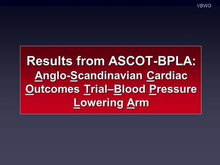 Results from ASCOT-BPLA: Anglo-Scandinavian Cardiac Outcomes Trial–Blood Pressure Lowering Arm VBWG.