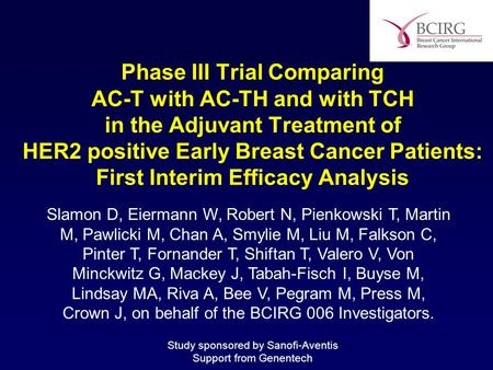 Phase III Trial Comparing AC-T with AC-TH and with TCH in the Adjuvant Treatment of HER2 positive Early Breast Cancer Patients: First Interim Efficacy.