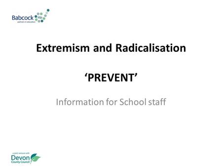 Extremism and Radicalisation 'PREVENT' Information for School staff.