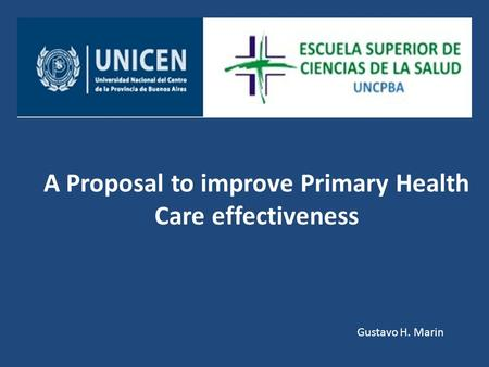A Proposal to improve Primary Health Care effectiveness Gustavo H. Marin.
