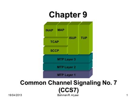 19/04/2013Bahman R. Alyaei1 Chapter 9 Common Channel Signaling No. 7 (CCS7)