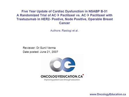 Www.OncologyEducation.ca Five Year Update of Cardiac Dysfunction in NSABP B-31 A Randomized Trial of AC  Paclitaxel vs. AC  Paclitaxel with Trastuzumab.