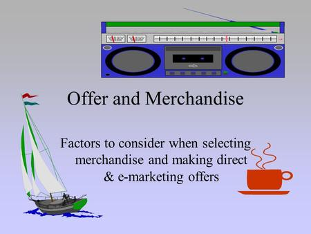 Offer and Merchandise Factors to consider when selecting merchandise and making direct & e-marketing offers.