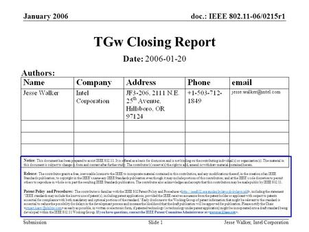 Doc.: IEEE 802.11-06/0215r1 Submission January 2006 Jesse Walker, Intel CorporationSlide 1 TGw Closing Report Notice: This document has been prepared to.