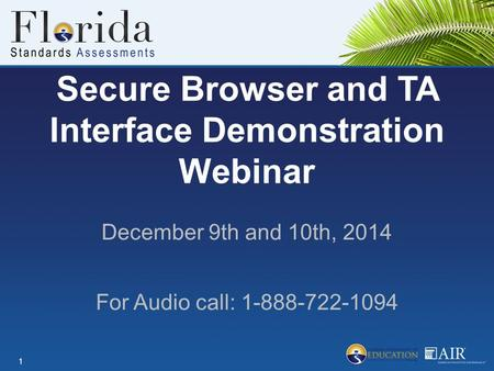 Secure Browser and TA Interface Demonstration Webinar December 9th and 10th, 2014 1 For Audio call: 1-888-722-1094.