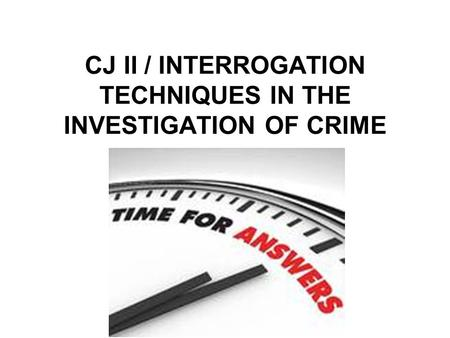 CJ II / INTERROGATION TECHNIQUES IN THE INVESTIGATION OF CRIME