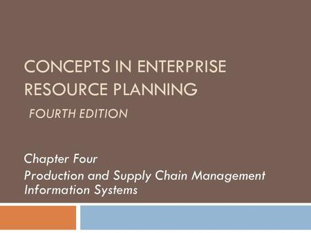CONCEPTS IN ENTERPRISE RESOURCE PLANNING FOURTH EDITION Chapter Four Production and Supply Chain Management Information Systems.
