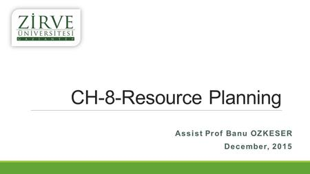 CH-8-Resource Planning Assist Prof Banu OZKESER December, 2015.