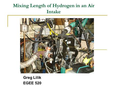 Mixing Length of Hydrogen in an Air Intake Greg Lilik EGEE 520.