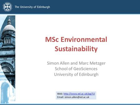 MSc Environmental Sustainability Simon Allen and Marc Metzger School of GeoSciences University of Edinburgh Web: