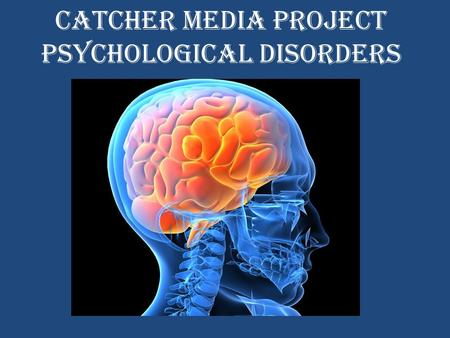 Catcher media Project Psychological disorders. Major Depressive Disorder What is major depression? Problems with sleep and concentration Irritability.